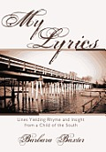 My Lyrics: Lines Yielding Rhyme and Insight from a Child of the South