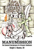 Manumission: The Liberated Consciousness of a Prison(er) Abolitionist