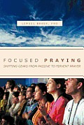 Focused Praying: Shifting Gears from Passive to Fervent Prayer
