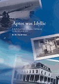 Aptos Was Idyllic: A Kid's Eye View of Aptos, California in the 40's and 50's