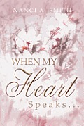 When My Heart Speaks . . .: A Journey of Life Through Poetry, Short Stories, and Quotes
