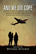 And We Did Cope: Stories of Thirty-Six Wives, Fiancees, Mothers, Daughters, and Sisters of Men Who Served in Vietnam