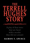 The Terrell Hughes Story: A Play of Four Teens That Are Faced with a Murder They Did Not Commit