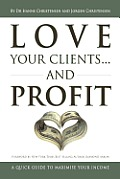 Love Your Clients... and Profit: A Quick Guide to Maximize Your Income