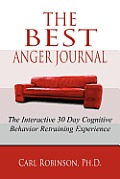 The Best Anger Journal: The Interactive 30 Day Cognitive Behavior Retraining Experience
