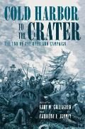 Cold Harbor to the Crater The End of the Overland Campaign