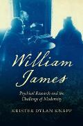 William James Psychical Research & the Challenge of Modernity