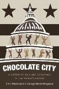 Chocolate City A History of Race & Democracy in the Nations Capital