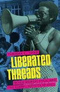 Liberated Threads Black Women Style & The Global Politics Of Soul