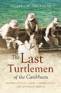 The Last Turtlemen of the Caribbean: Waterscapes of Labor, Conservation, and Boundary Making