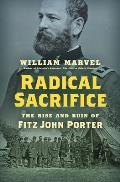 Radical Sacrifice: The Rise and Ruin of Fitz John Porter