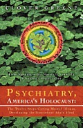 Psychiatry, America's Holocaust: The Twelve Steps Curing Mental Illness, Developing the Nonviolent Adult Mind: From Sleeping on the Streets to Foundin