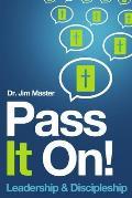 Pass It on ! Leadership/Discipleship