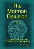 The Mormon Delusion. Volume 5. Doctrine and Covenants - Deception and Concoctions