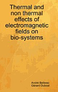 Thermal and non thermal effects of electromagnetic fields in bio-systems