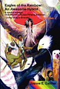 Eagles of the Rainbow Volume II (Two): An Awesome Hybrid. a Colorful Heritage: Cherokee, Irish, German, Filipino & American