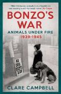 Bonzo's War: Animals Under Fire, 1939 -1945