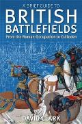 Brief Guide to British Battlefields From the Roman Occupation to Culloden