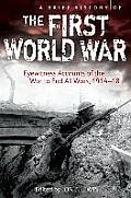 Brief History of the First World War: Eyewitness Accounts of the War To End All Wars, 1914-18