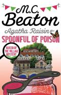 Agatha Raisin And A Spoonful of Poison: An Agatha Raisin Mystery: Agatha Raisin 19