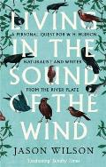 Living in the Sound of the Wind A Personal Quest for W H Hudson Naturalist & Writer from the River Plate