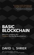 Basic Blockchain What It Is & How It Will Transform the Way We Work & Live