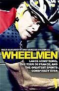 Wheelmen Lance Armstrong the Tour de France & the Greatest Sports Conspiracy Ever