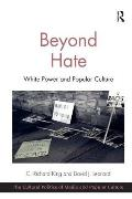Beyond Hate: White Power and Popular Culture. C. Richard King and David J. Leonard