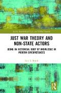 Just War Theory and Non-State Actors: Using an Historical Body of Knowledge in Modern Circumstances