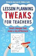 Lesson Planning Tweaks for Teachers: Small Changes That Make a Big Difference