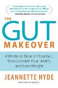 Gut Makeover 4 Weeks to Nourish Your Gut Revolutionize Your Health & Lose Weight