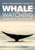 Mark Carwardine's Guide to Whale Watching in Britain and Europe: Second Edition