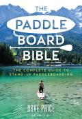 The Paddleboard Bible: The Complete Guide to Stand-Up Paddleboarding