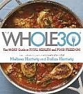 Whole 30 The 30 Day Guide to Total Health & Food Freedom