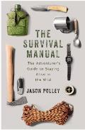 Survival Manual The Adventurers Guide to Surviving in the Wild