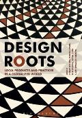 Design Roots: Culturally Significant Designs, Products and Practices