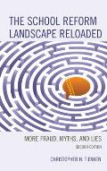 The School Reform Landscape Reloaded: More Fraud, Myths, and Lies, 2nd Edition