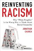 Reinventing Racism: Why White Fragility Is the Wrong Way to Think About Racial Inequality