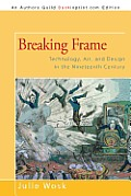 Breaking Frame: Technology, Art, and Design in the Nineteenth Century