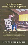 New Spun Yarns from Across the Big Divide: More Ghost Writings of Charles M. Russell