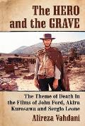 The Hero and the Grave: The Theme of Death in the Films of John Ford, Akira Kurosawa and Sergio Leone