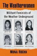 The Weatherwomen: Militant Feminists of the Weather Underground