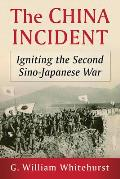 The China Incident: Igniting the Second Sino-Japanese War
