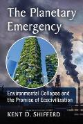 The Planetary Emergency: Environmental Collapse and the Promise of Ecocivilization