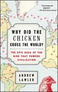 Why Did the Chicken Cross the World The Epic Saga of the Bird That Powers Civilization