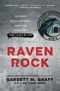Raven Rock The Story of the US Governments Secret Plan to Save Itself While the Rest of Us Die