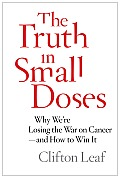Truth in Small Doses Why Were Losing the War on Cancer & How to Win It