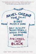 Navel Gazing True Tales of Bodies Mostly Mine But Also My Moms Which I Know Sounds Weird