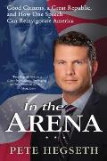 In the Arena How American Values & Power Can Save the Free World