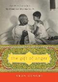 Gift of Anger & Other Lessons from My Grandfather Mahatma Gandhi